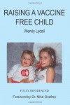 Raising A Vaccine Free Child - WENDY LYDALL