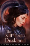The XIIIth hour at Duskland (Stories of Duskland) - Isis Sousa
