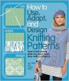 How to Use, Adapt, and Design Knitting Patterns - Sam Elliott, Sidney Bryan