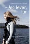 Jeg lever, far: En personlig fortælling fra Utøya - Siri Marie Seim Sønstelie, Erik H. Sønstelie, Hanne Steinicke