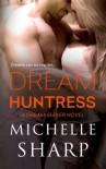 Dream Huntress (A Dreamseeker Novel - Michelle Sharp
