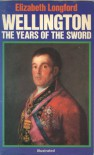 Wellington: The Years of the Sword - Elizabeth Longford