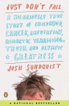 Just Don't Fall: A Hilariously True Story of Childhood, Cancer, Amputation, Romantic Yearning, Truth, and Olympic Greatness - Josh Sundquist
