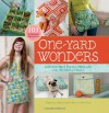 One-Yard Wonders: 101 Sewing Fabric Projects; Look How Much You Can Make with Just One Yard of Fabric! - Rebecca Yaker, Patricia Hoskins