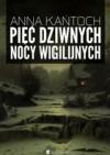 Pięć dziwnych nocy wigilijnych -  Anna Kańtoch
