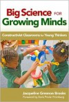 Big Science for Growing Minds: Constructivist Classrooms for Young Thinkers (Early Childhood Education Series) - Jacqueline Grennon Brooks
