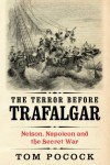 The Terror before Trafalgar: Nelson, Napoleon and the Secret War - Tom Pocock