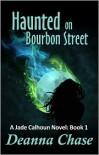 Haunted on Bourbon Street (Jade Calhoun Series: Book 1) - Deanna Chase