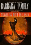 Traveling with the Dead - Barbara Hambly
