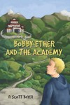 Bobby Ether and the Academy - R. Scott Boyer