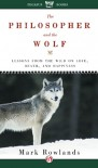 The Philosopher and the Wolf: Lessons from the Wild on Love, Death, and Happiness - Mark Rowlands
