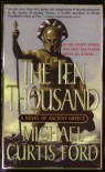 The Ten Thousand: A Novel of Ancient Greece - Michael Curtis Ford