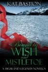 Bound by Wish and Mistletoe (Highland Legends, #1.5) - Kat Bastion