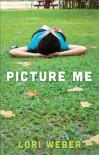 Picture Me - Lori Weber