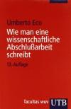 Wie man eine wissenschaftliche Abschlußarbeit schreibt: Doktor-, Diplom- und Magisterarbeit in den Geistes- und Sozialwissenschaften - Umberto Eco