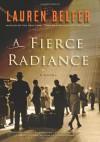 A Fierce Radiance: A Novel - Lauren Belfer