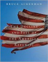 The Decline and Fall of the American Republic - Bruce Ackerman