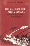 The Value of the Individual: Self and Circumstance in Autobiography - Karl Joachim Weintraub