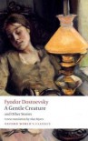 A Gentle Creature and Other Stories: White Nights; A Gentle Creature; The Dream of a Ridiculous Man (Oxford World's Classics) - Fyodor Dostoevsky