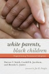 White Parents, Black Children: Experiencing Transracial Adoption (Rowman Littlefield) - Darron T. Smith, Cardell K. Jacobson, Brenda G. Juarez