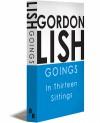 Goings: In Thirteen Sittings - Gordon Lish