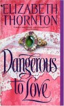Dangerous to Love - Elizabeth Thornton