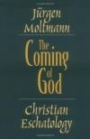 The Coming of God: Christian Eschatology - Jürgen Moltmann, Margaret Kohl