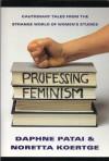 Professing Feminism: Cautionary Tales from the Strange World of Women's Studies - Daphne Patai;Noretta Koertge