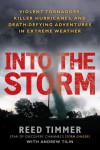 Into the Storm: Violent Tornadoes, Killer Hurricanes, and Death-Defying Adventures in Extreme Weather - Reed Timmer