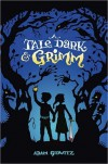 A Tale Dark and Grimm - Adam Gidwitz