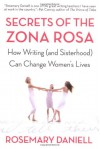 Secrets of the Zona Rosa: How Writing (and Sisterhood) Can Change Women's Lives - Rosemary Daniell