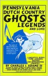Pennsylvania Dutch Country Ghosts: Legends and Lore - Charles J. Adams III