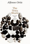 The Tewa World: Space, Time, Being, and Becoming in a Pueblo Society - Alfonso Ortiz