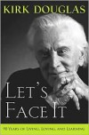 Let's Face It: 90 Years of Living, Loving, and Learning - Kirk Douglas