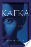 Kafka: The Decisive Years - Reiner Stach, Shelley Frisch