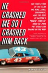 He Crashed Me So I Crashed Him Back: The True Story of the Year the King, Jaws, Earnhardt, and the Rest of NASCAR's Feudin', Fightin' Good Ol' Boys Put Stock Car Racing on the Map - Mark Bechtel