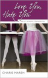 Love You, Hate You: Ballet School Confidential - Charis Marsh