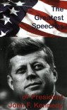 The Greatest Speeches Of President John F. Kennedy - John F. Kennedy