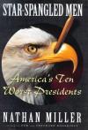Star Spangled Men: Americas Ten Worst Presidents - Nathan Miller