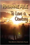 To Love a Cowboy - Rhianne Aile