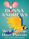 We'll Always Have Parrots  - Donna Andrews