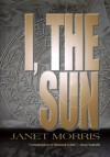 I, the Sun - Janet E. Morris