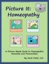 Picture It: Homeopathy: A Picture-Based Guide to Homeopathic Remedies and Personalities - Aarti Patel, Jason Petersen