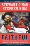 Faithful: Two Diehard Boston Red Sox Fans Chronicle the Historic 2004 Season - Stewart O'Nan, Stephen King