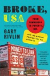 Broke, USA: From Pawnshops to Poverty, Inc.—How the Working Poor Became Big Business - Gary Rivlin