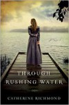 Through Rushing Water - Catherine Richmond