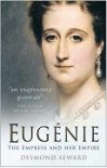 Eugenie: The Empress and Her Empire - Desmond Seward