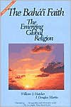 The Baha'I Faith: The Emerging Global Religion - William S. Hatcher, J. Douglas Martin