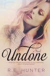 Undone - R.E. Hunter