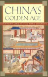 China's Golden Age: Everyday Life in the Tang Dynasty - Charles Benn
